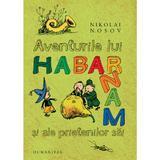 Aventurile lui Habarnam si ale prietenilor sai - Nikolai Nosov, editura Humanitas