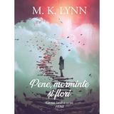 Pene, morminte si flori - M. K. Lynn, editura Petale Scrise