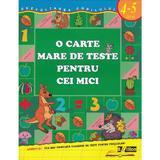 O carte mare de teste pentru cei mici 4-5 ani - S.E. Gavrina, editura Biblion