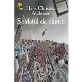 Soldatul de plumb - Hans Christian Andersen, editura Prut