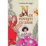 Noi povesti cu zane - Contesa de Segur, editura Agora