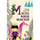 Micul Rege Macius - Ianusz Korczak, editura Agora