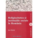 Religiozitatea si institutiile sociale in Romania - Ion Petrica, editura Institutul European