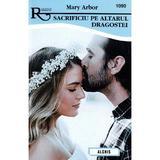 Sacrificiu pe altarul dragostei - Mary Arbor, editura Alcris