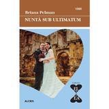 Nunta sub ultimatum - Briana Pelman, editura Alcris