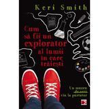 Cum sa fii un bun explorator al lumii in care traiesti - Keri Smith, editura Paralela 45