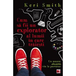 Cum sa fii un bun explorator al lumii in care traiesti - Keri Smith, editura Paralela 45