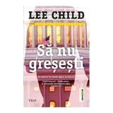 Sa nu gresesti - Lee Child, editura Trei