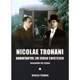 Nicolae Trohani. Aghiotantul lui Eugen Cristescu - Nicolae Trohani, editura Miidecarti