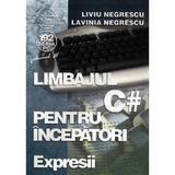 Limbajul C# pentru incepatori. Vol.3 - Liviu Negrescu, Lavinia Negrescu, editura Albastra