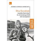 Diva Socialista - Andreea Ionescu-Berechet, editura Tritonic