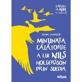 Minunata calatorie a lui Nils Holgersson prin Suedia - Selma Lagerlof, editura Grupul Editorial Art