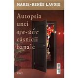 Autopsia unei asa-zise casnicii banale - Marie-Renee Lavoie, editura Trei