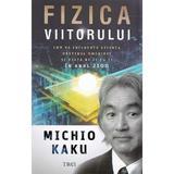 Fizica viitorului - Michio Kaku, editura Trei