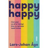 Happy happy. Cinci pasi ca sa te intelegi bine cu aproape toata lumea - Lars-John Age, editura Lifestyle