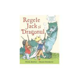 Regele Jack si Dragonul - Peter Bently, Helen Oxenbury, editura Pandora