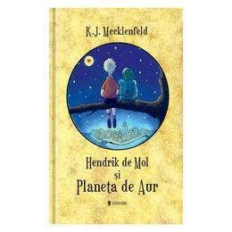 Hendrik de Mol si Planeta de Aur - K.J. Mecklenfeld, editura Univers