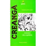 Amintiri din copilarie - Ion Creanga, editura Gama
