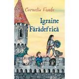 Igraine Faradefrica - Cornelia Funke, editura Rao