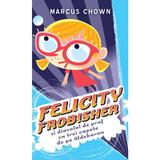 Felicity Frobisher - Marcus Chown, editura Rao