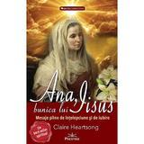 Ana, bunica lui Iisus - Claire Heartsong, editura Prestige