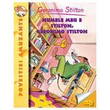 Numele meu e Stilton, Geronimo Stilton - Geronimo Stilton, editura Rao