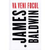 Va veni focul - james baldwin