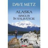Alaska. Singur in salbaticie - Dave Metz, editura Polirom