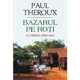 Bazarul Pe Roti - Paul Theroux, editura Polirom