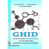 Ghid pentru invatarea sociologiei in liceu si pregatirea examenului de Bacalaureat - Gabriela Popescu, editura Universitara