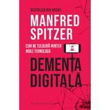 Dementa digitala - Manfred Spitzer, editura Humanitas