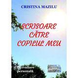 Scrisoare catre copilul meu - Cristina Mazilu, editura Epublishers
