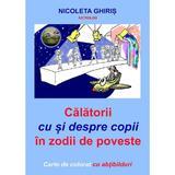Calatorii cu si despre copii in zodii de poveste - Nicoleta Ghiris, editura Coresi