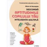 Descopera aptitudinile copilului tau - Albane de Beaurepaire, editura Litera
