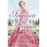 Frumusete fara seaman - Tamera Alexander, editura Casa Cartii