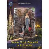 Istoria Maicii Domnului de la Lourdes - Henri Lasserre, editura Surorile Lauretane