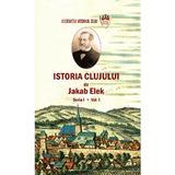 Istoria Clujului Vol.1 - Jakab Elek, editura Scoala Ardeleana