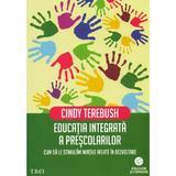 Educatia integrata a prescolarilor - Cindy Terebush, editura Trei