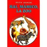 Hai, mamico, la Zoo - Eu sunt mic, dar vreau sa stiu - Silvia Ursache, editura Silvius Libris
