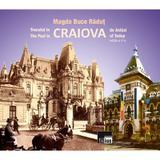 Trecutul in Craiova de astazi. The Past in Craiova of Today - Magda Buce Radut, editura Aius