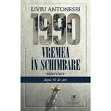 1990. Vremea in schimbare - Liviu Antonesei, editura Cartea Romaneasca Educational