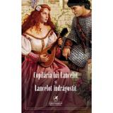 Copilaria lui Lancelot si Lancelot indragostit, editura Cartea Romaneasca Educational