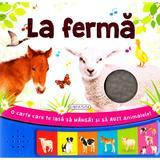 La ferma (O carte care te lasa sa mangai si sa auzi animalele!), editura Girasol