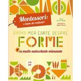 Montessori: o lume de realizari. Prima mea carte despre forme , editura Meteor Press