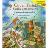 Sir CircumFerinta si batalia aproximativa. O aventura matematica - Cindy Neuschwander, editura Aramis