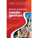 Ghid de conversatie roman-german pentru toti - Kristine Lazar, editura Niculescu