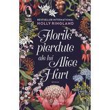 Florile pierdute ale lui Alice Hart - Holly Ringland, editura Humanitas