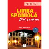 Limba spaniola fara profesor - Paul Teodorescu, editura Niculescu