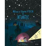 Nu mi-e (foarte) frica de intuneric - Anna Milbourne, Daniel Rieley, editura Univers Enciclopedic