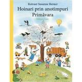 Hoinari prin anotimpuri: Primavara - Rotraut Susanne Berner , editura Casa